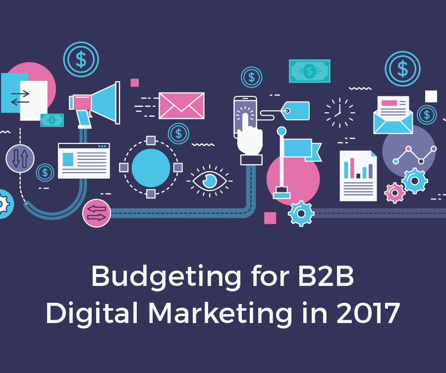 Budgeting for B2b Digital Marketing in 2017